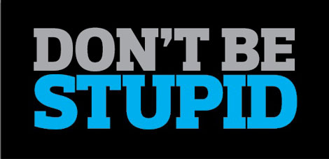 Image result for dont be stupid